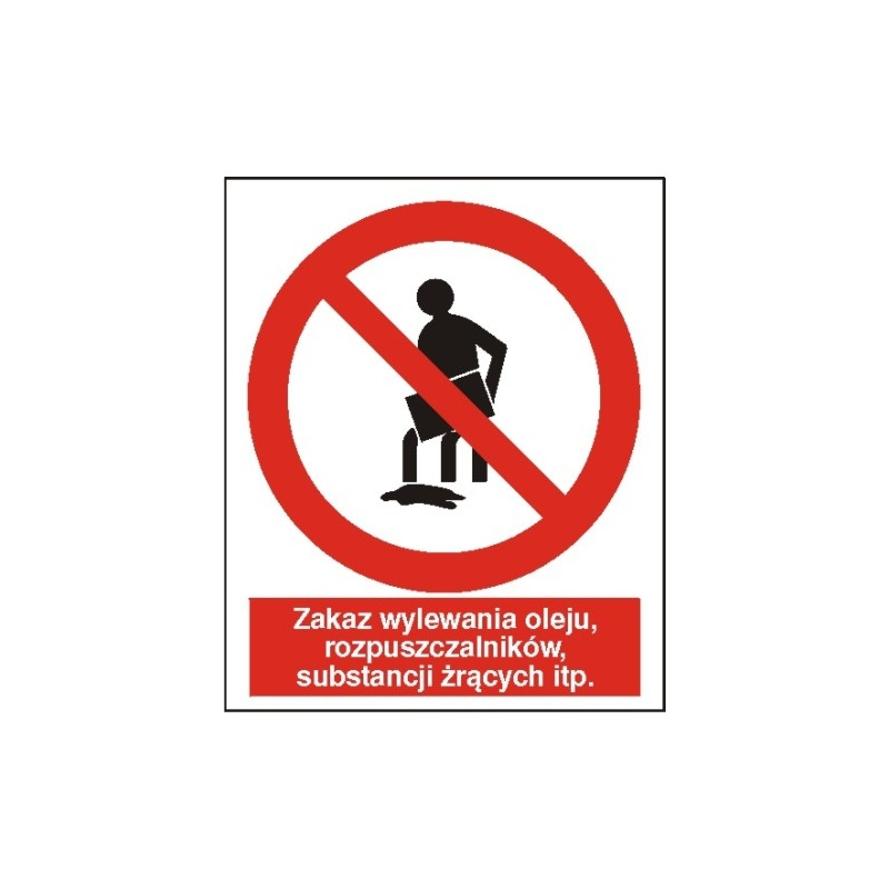 Znak Zakaz wylewania oleju, rozpuszczalników, substancji żrących 225x275 PB