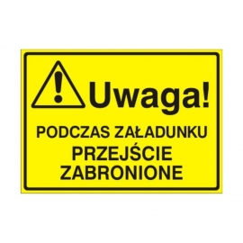 Znak Tablica Uwaga! Podczas załadunku przejście zabronione