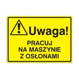 Znak Tablica Uwaga! Pracuj na maszynie z osłonami