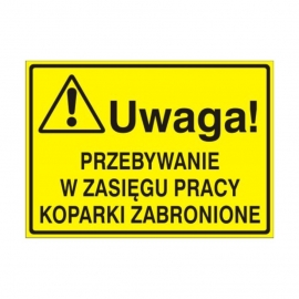 Znak Tablica Uwaga! Przeb.w zasiegu pracy koparki