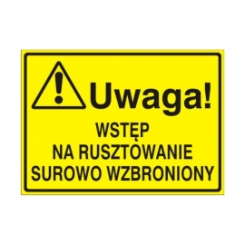 Znak Tablica Uwaga! Wstęp na rusztowanie surowo wzbroniony