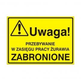 Znak Tablica Uwaga! Przebywanie w zasięgu pracy żurawia ZABRONIONE