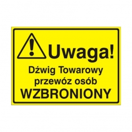 Znak Tablica Uwaga! Dźwig towarowy przewóz osób wzbroniony