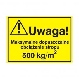 Znak Tablica Uwaga! Maksymalne dopuszczalne obciążenie stropu 500kg / M2