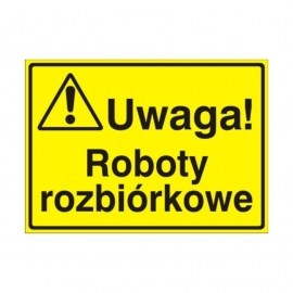Znak Tablica Uwaga! Roboty rozbiórkowe