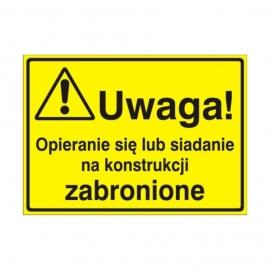 Znak Tablica Uwaga! Opieranie sie lub siadanie na konstrukcji zabronione