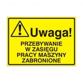Znak Tablica Uwaga! Przebywanie w zasięgu pracy maszyny zabronione